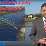 Komu przeszkadza nowy most? – Burmistrz miasta Sanoka wyjaśnia.
